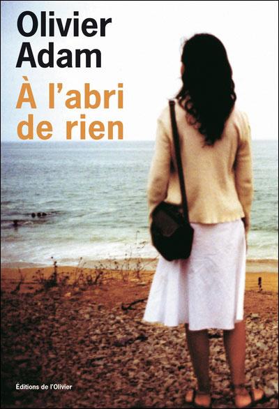Couverture du livre A l'abri de rien d'Olivier Adam