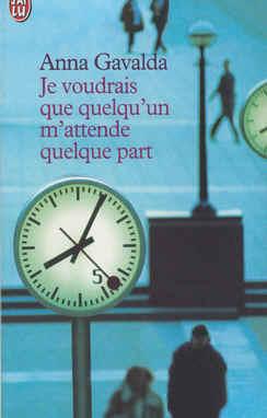 Couverture du livre Je voudrais que quelqu'un m'attende quelque part, d'Anna Gavalda